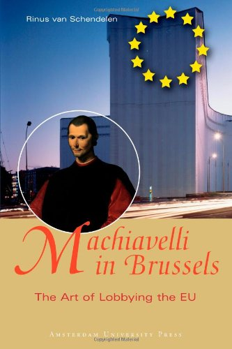 Machiavelli in Brussels: The Art of Lobbying the EU: Rinus van Schendelen