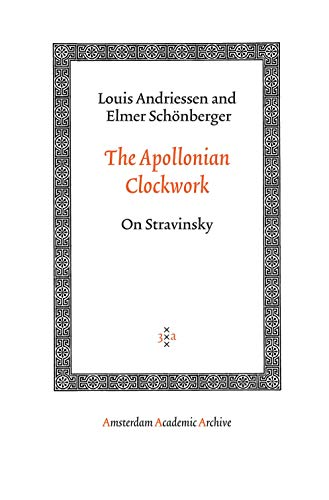 9789053568569: The Apollonian Clockwork: On Stravinsky (Amsterdam Academic Archive)