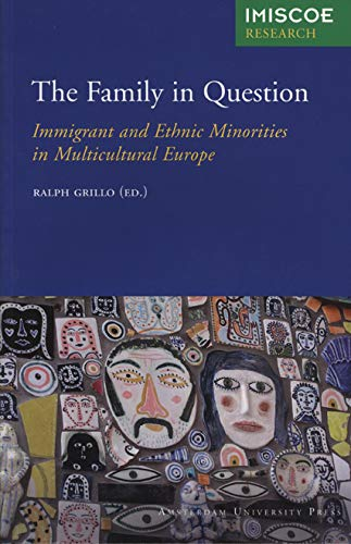 The Family in Question: Immigrant and Ethnic Minorities in Multicultural Europe (IMISCOE Research):...