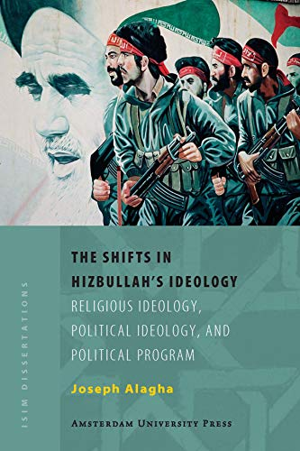 9789053569108: The Shifts in Hizbullah's Ideology: Religious Ideology, Political Ideology, and Political Program (Amsterdam University Press - ISIM Dissertations)