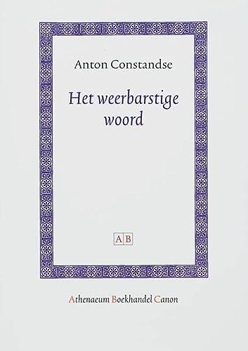 Het Weerbarstige Woord: Essays.: Constandse, Anton