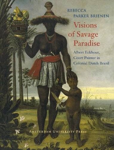 9789053569474: Visions of Savage Paradise: Albert Eckhout, Court Painter in Colonial Dutch Brazil: Albert Eckcourt, Court Painter in Colonial Dutch Brazil, 1637-1644