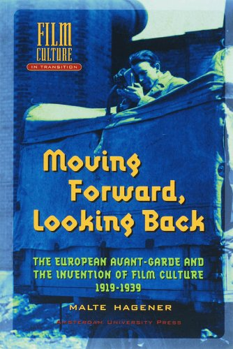 Moving forward, looking back : the European avant-garde and the invention of film culture, 1919-1939. - Hagener, Malte.