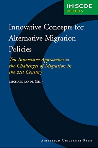 9789053569900: Innovative Concepts for Alternative Migration Policies: Ten Innovative Approaches to the Challenges of Migration in the 21st Century (IMISCOE Reports)