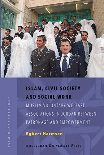 9789053569955: Islam, Civil Society and Social Work: Muslim Voluntary Welfare Associations in Jordan between Patronage and Empowerment (ISIM Dissertations)