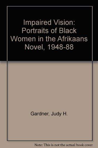 Impaired Vision. Portraits of black women in the Afrikaans novel 1948-1988.: GARDNER, J.H.