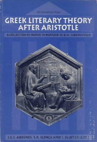 Greek Literary Theory After Aristotle: A Collection of Papers in Honour of D. M. Schenkeveld: ...