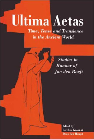 Ultima Aetas: Time, Tense and Transience in the Ancient World : Studies in Honor of Jan Den Boeft