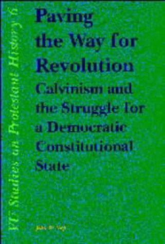 9789053837597: Paving the Way for Revolution: Calvinism and the Struggle for a Democratic Constitutional State (V U studies on Protestant history)