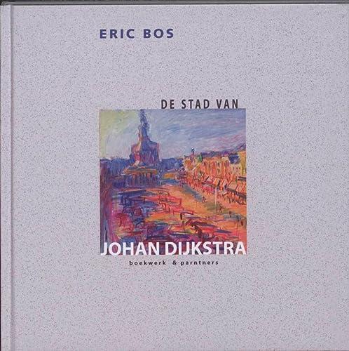 De stad van Johan Dijkstra: Bos, Eric