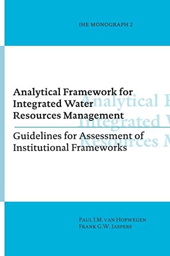Analytical Framework for Integrated Water Resources Management: IHE monographs 2: Paul van Hofwegen
