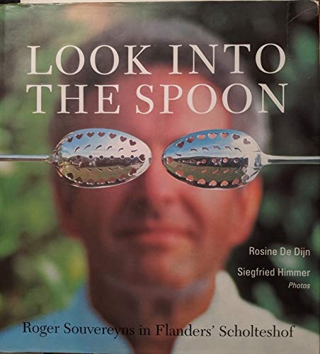 9789054330462: Look Into the Spoon: Roger Souvereyns in Flanders' Scholteshof