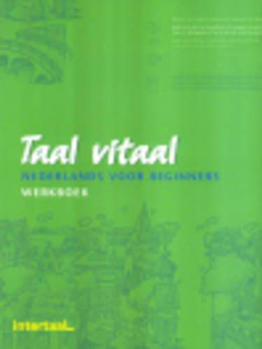 Taal Vitaal: Nederlands Voor Beginners Werkboek (Dutch
