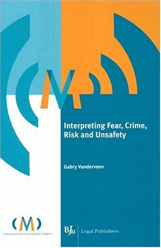 Interpreting Fear, Crime, Risk and Unsafety: Vanderveen, Gabry
