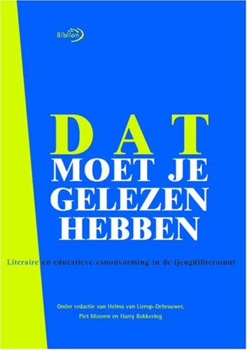 9789054835141: Dat moet je gelezen hebben: Literaire en educatieve canonvorming in de (jeugd)literatuur (Dutch Edition)