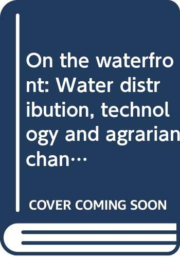 9789054859277: On the waterfront: Water distribution, technology and agrarian change in a South Indian canal irrigation system