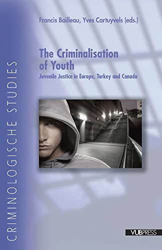 The Criminalisation of Youth: Juvenile Justice in Europe, Turkey and Canada (Paperback): Francis ...