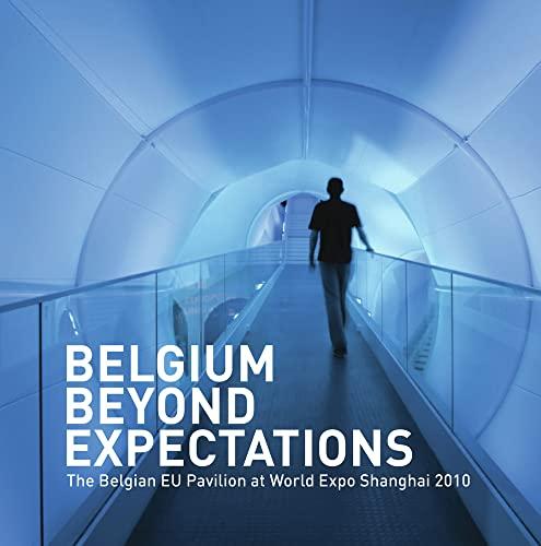 9789054877684: Belgium Beyond Expectations: The Belgian EU Pavilion at World Expo Shanghai 2010