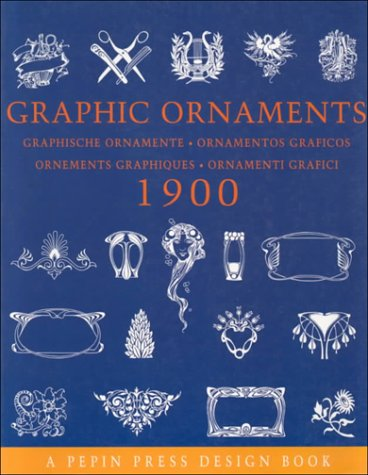Graphic Ornaments 1900 (Pepin Press Design Books): Van Roojen, Pepin