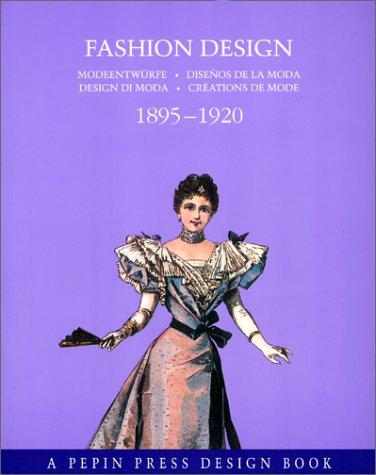 Fashion Design 1895-1920 (A Pepin Press design book): Holscher, Joost