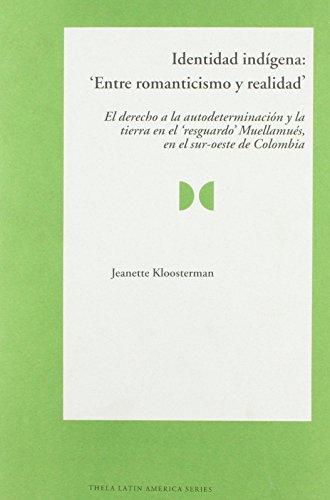 9789055380213: Identidad Indigena: Entre Romanticismo y Realidad: El Derecho a La Autodeterminacion Y La Tierra En El