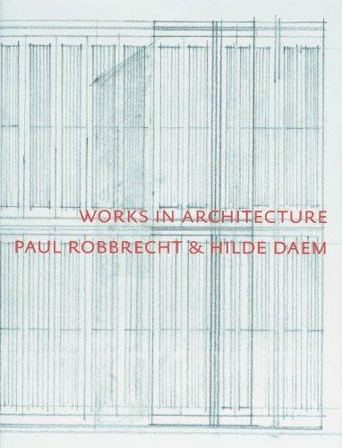 Works in Architecture: Paul Robbrecht & Hilde Daem.: Steven Jacobs. Paul Robbrecht & Hilde Daem...