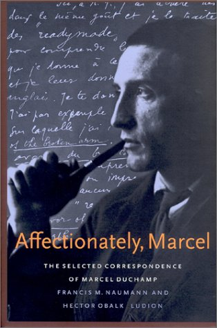 Affectionately, Marcel: The Selected Correspondence of Marcel Duchamp