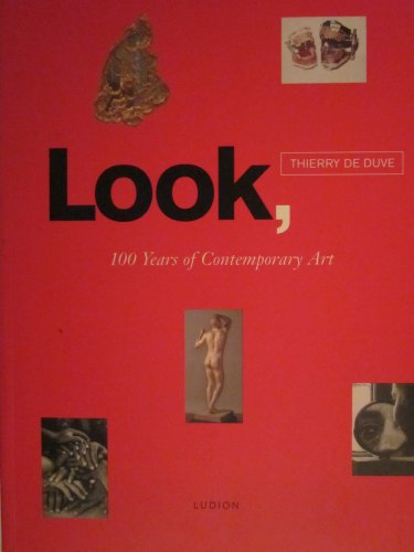 Look: One Hundred Years of Contemporary Art: Thierry de Duve
