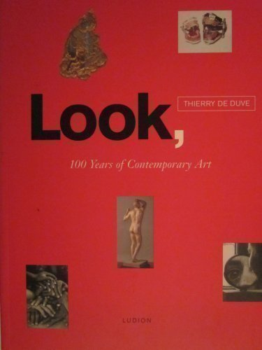 Look, 100 Years of Contemporary Art.: Duve, Thierry de.