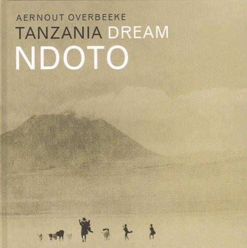 Aernout Overbeeke - Ndoto Tanzania Dream: Aernout Overbeeke
