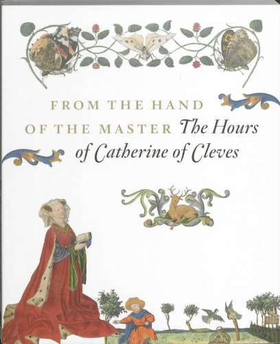9789055448234: From the Hand of the Master the Hours of Catherine of Cleves