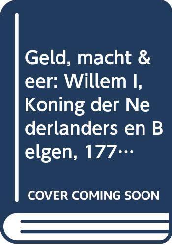 Geld, macht & eer: Willem I, Koning: Kikkert, J. G