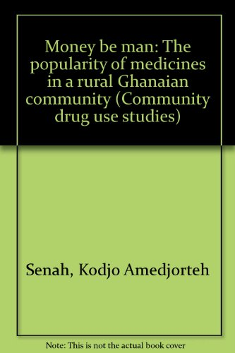 9789055890729: Money be man: The popularity of medicines in a rural Ghanaian community (Community drug use studies)