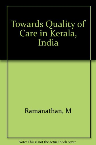 Towards quality of care in Kerala, India.: Ramanathan, Mala, U.S. Mishra, & T.R. Dilip.