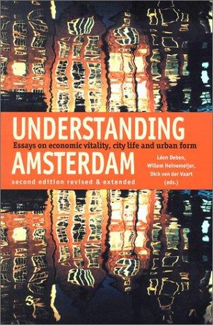 Understanding Amsterdam : Essays in Economic Vitality,: Leon Deben; Dick