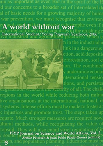 A world without war: International Student/Young Pugwash Yearbook 2006 (Isyp Journal on Science and World Affairs) - Arthur Petersen; Juan Pablo Pardo-Guerra