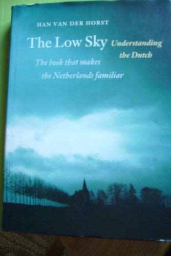 9789055940394: The Low Sky: Understanding the Dutch
