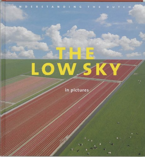 9789055941148: The Low Sky in Pictures: Understanding the Dutch - The Book That Makes The Netherlands Feel Familiar