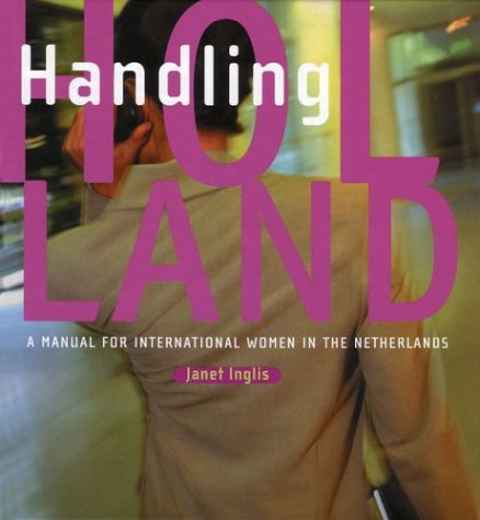 Handling Holland: A Manual for International Women in the Netherlands (9055942324) by Inglis, Janet