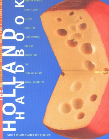 The Holland Handbook 2002-2003: The Indispensible Reference Book for the Expa.
