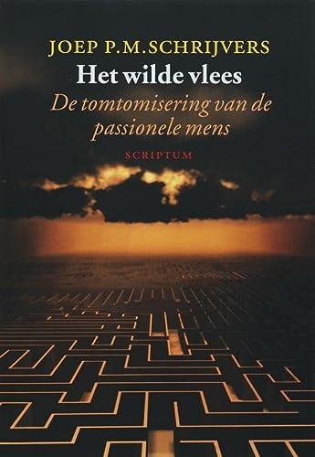 Het wilde vlees / de tomtomisering van de passionele mens - SCHRIJVERS, JOEP P.M.