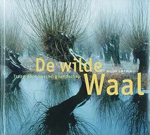 9789055945474: De wilde Waal: traag door oneindig landschap