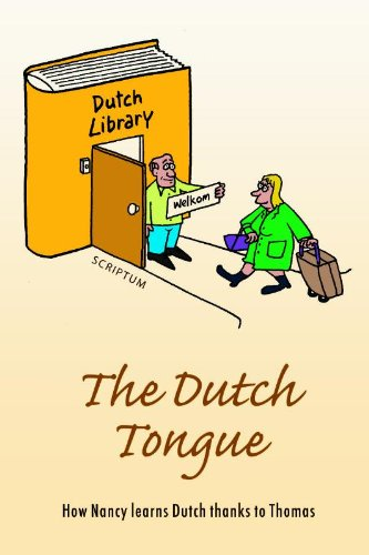 The Dutch Tongue: How Nancy Learns Dutch Thanks to Thomas: Van Der Have, Ben