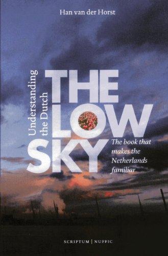 The Low Sky: Understanding the Dutch: Horst, Han van der