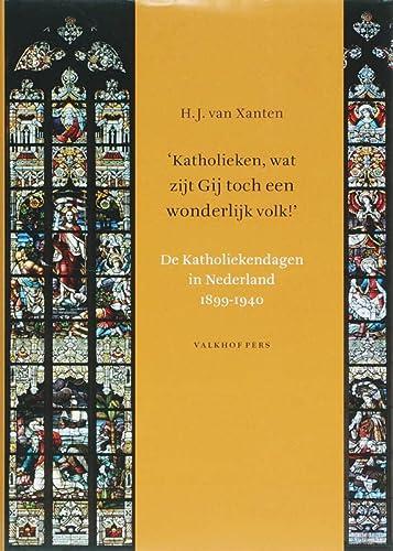 Katholieken, wat zijt Gij toch een wonderlijk volk!' De Katholiekendagen in Nederland 1899-...