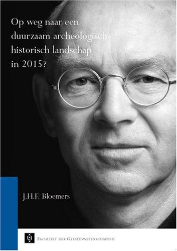 Op weg naar een duurzaam archeologisch-historisch landschap in 2015 ?.: Bloemers, J.H.F.
