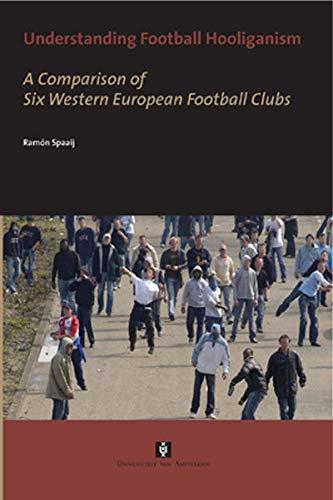 9789056294458: Understanding Football Hooliganism: A Comparison of Six Western European Football Clubs (AUP Dissertation Series)
