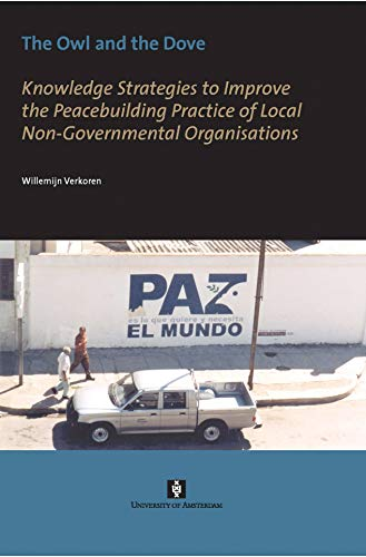 9789056295066: The Owl and the Dove: Knowledge Strategies to Improve the Peacebuilding Practice of Local Non-Governmental Organisations (AUP Dissertation Series)