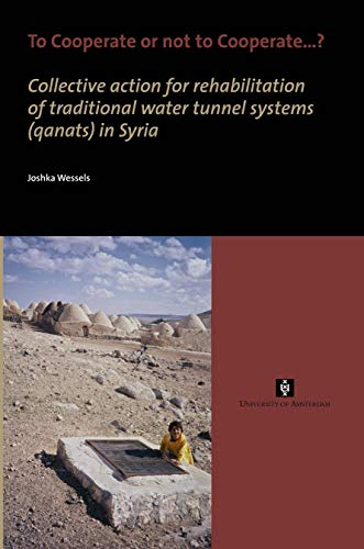9789056295189: To Cooperate or not to Cooperate . . . ?: Collective action for rehabilitation of traditional water tunnel systems (qanats) in Syria (AUP Dissertation Series)