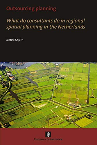 Outsourcing Planning: What do consultants do in a regional spatial planning in the Netherlands (AUP...
